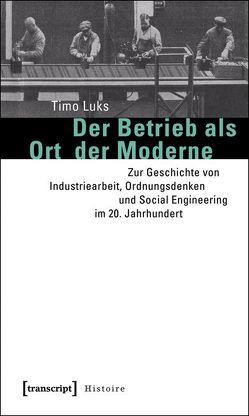 Der Betrieb als Ort der Moderne von Luks,  Timo