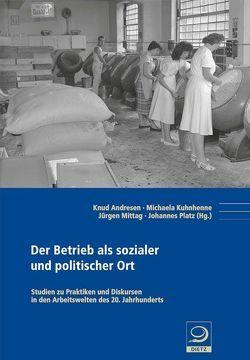 Der Betrieb als sozialer und politischer Ort von Andresen,  Knud, Kuhnhenne,  Michaela, Mittag,  Jürgen, Platz,  Johannes