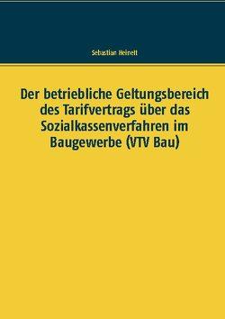 Der betriebliche Geltungsbereich des Tarifvertrags über das Sozialkassenverfahren im Baugewerbe (VTV Bau) von Heinelt,  Sebastian