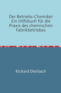Der Betriebs-Chemiker von Dierbach,  Richard
