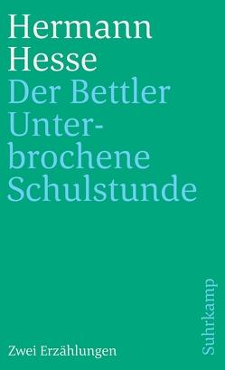 Der Bettler und Unterbrochene Schulstunde von Hesse,  Hermann, Rychner,  Max
