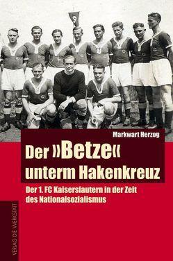 """Der """"Betze"""" unterm Hakenkreuz von Herzog,  Markwart"""