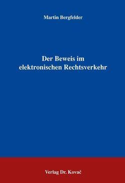 Der Beweis im elektronischen Rechtsverkehr von Bergfelder,  Martin