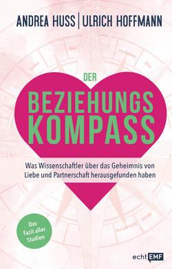 Der Beziehungskompass – Was Wissenschaftler über das Geheimnis von Liebe und Partnerschaft herausgefunden haben von Hoffmann,  Ulrich, Huss,  Andrea
