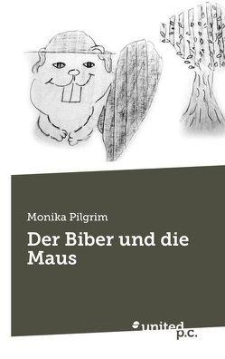 Der Biber und die Maus von Pilgrim,  Monika
