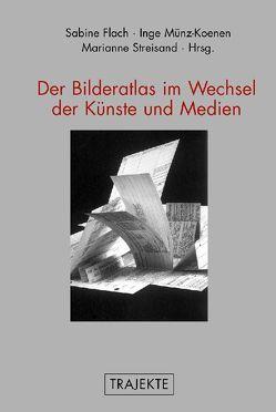 Der Bilderatlas im Wechsel der Künste und Medien von Flach,  Sabine, Münz-Koenen,  Inge, Streisand,  Marianne