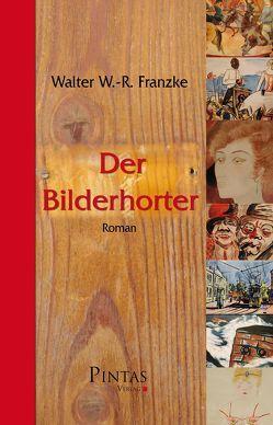 Der Bilderhorter von Franzke,  Walter W.-R.