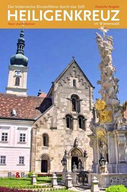 Der bilderreiche Klosterführer durch das Stift Heiligenkreuz im Wienerwald von Hammerle,  Susanne, Malinar,  Jerko, Wallner,  Karl Josef, Zöchling,  Rudolf