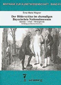 Der Bilderzyklus im ehemaligen Bayerischen Nationalmuseum von Wagner,  Erna M