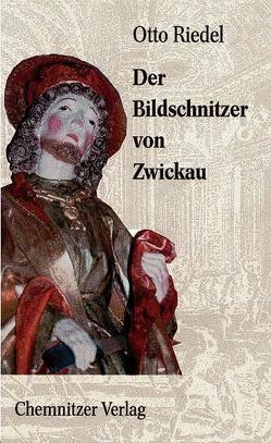 Der Bildschnitzer von Zwickau von Jattke,  Hendrik, Knoblich,  Tobias J., Riedel,  Otto, Völker,  Martin A