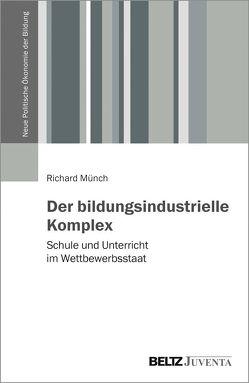 Der bildungsindustrielle Komplex von Münch,  Richard