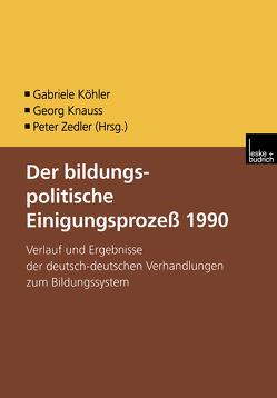 Der bildungspolitische Einigungsprozess 1990 von Knauss,  Georg, Köhler,  Gabriele, Zedler,  Peter