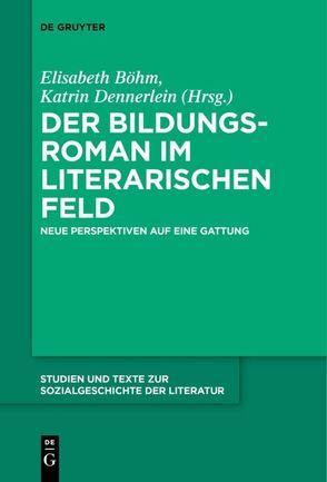 Der Bildungsroman im literarischen Feld von Böhm,  Elisabeth, Dennerlein,  Katrin