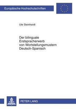 Der bilinguale Erstspracherwerb von Wortstellungsmustern Deutsch–Spanisch von Steinhardt,  Ute