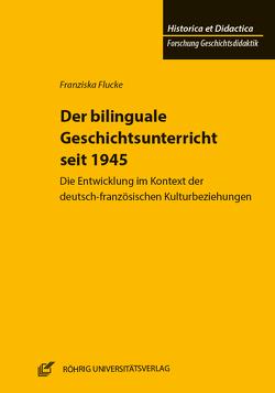 Der bilinguale Geschichtsunterricht seit 1945 von Flucke,  Franziska, Kuhn,  Bärbel