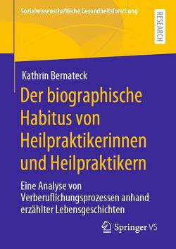 Der biographische Habitus von Heilpraktikerinnen und Heilpraktikern von Bernateck,  Kathrin