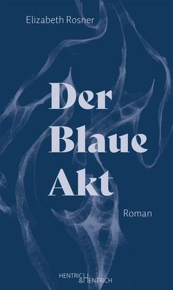 Der Blaue Akt von Fölsch,  Brunhild, Grünzweig,  Walter, Rosner,  Elizabeth
