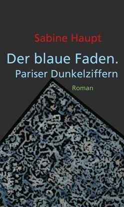 Der blaue Faden. Pariser Dunkelziffern von Aeschbacher,  Ursi Anna, Haupt,  Sabine