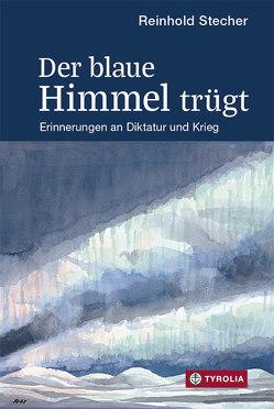 Der blaue Himmel trügt von Ladurner,  Paul, Stecher,  Reinhold
