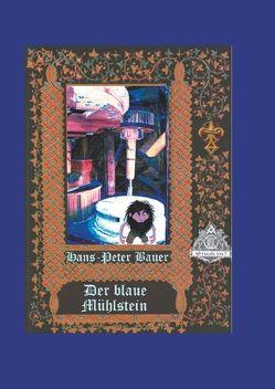 Der blaue Mühlstein von Bauer,  Hans Peter