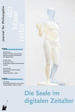 Der Blaue Reiter. Journal für Philosophie / Die Seele im digitalen Zeitalter von Gehring,  Petra, Giel,  Klaus, Krämer,  Sybille, Laric,  Oliver, Obermeier,  Otto-Peter, Poser,  Hans, Reusch,  Siegfried