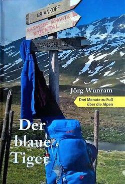 Der blaue Tiger – Drei Monate zu Fuß über die Alpen von Wunram,  Jörg