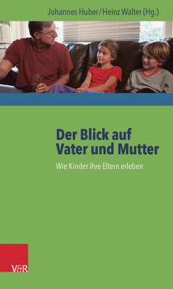 Der Blick auf Vater und Mutter von Huber,  Johannes, Walter,  Heinz