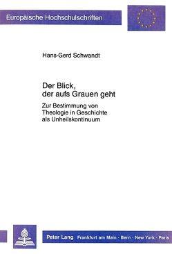 Der Blick, der aufs Grauen geht von Schwandt,  Hans-Gerd