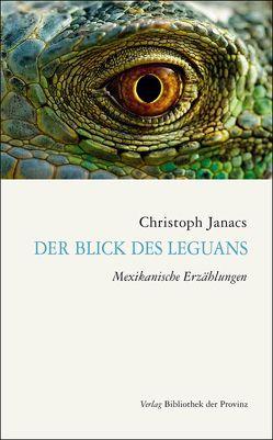 Der Blick des Leguans von Janacs,  Christoph