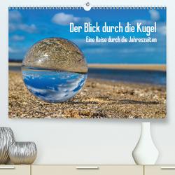 Der Blick durch die Kugel (Premium, hochwertiger DIN A2 Wandkalender 2021, Kunstdruck in Hochglanz) von Dumke,  Andreas
