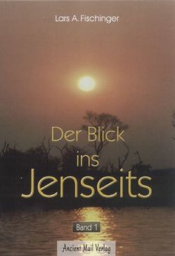 Der Blick ins Jenseits. Band 1 von Fischinger,  Lars A.