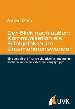 Der Blick nach außen: Kommunikation als Erfolgsfaktor im Unternehmenswandel von Muth,  Sabine