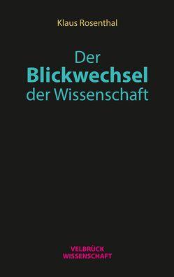Der Blickwechsel der Wissenschaft von Rosenthal,  Klaus