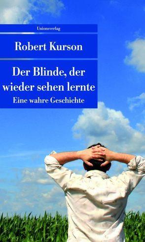 Der Blinde, der wieder sehen lernte von Enderwitz,  Ulrich, Kurson,  Robert