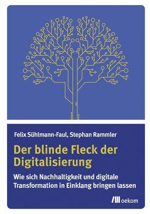 Der blinde Fleck der Digitalisierung von Rammler,  Stephan, Sühlmann-Faul,  Felix