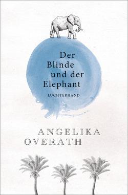 Der Blinde und der Elephant von Overath,  Angelika