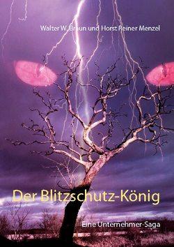 Der Blitzschutz-König von Braun,  Walter W., Menzel,  Horst Reiner