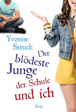 Der blödeste Junge der Schule und ich von Struck,  Yvonne