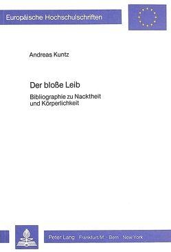 Der blosse Leib von Kuntz,  Andreas