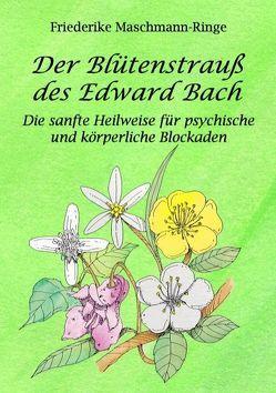 Der Blütenstrauß des Edward Bach von Maschmann-Ringe,  Friederike