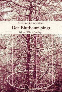 Der Blutbaum singt von Baminger,  Elfriede, Campestrini,  Serafina