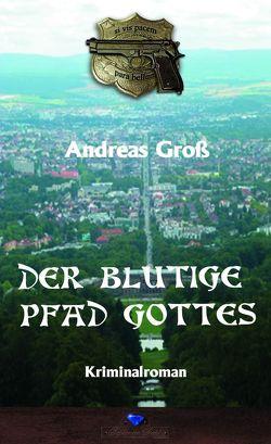 Der blutige Pfad Gottes von Groß,  Andreas