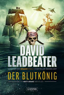 DER BLUTKÖNIG (Matt Drake Abenteuer 2) von Leadbeater,  David, Seedorf,  Philipp