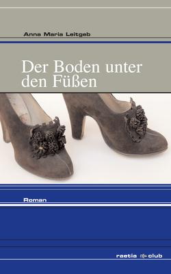 Der Boden unter den Füßen von Leitgeb,  Anna Maria