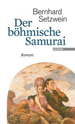 Der böhmische Samurai von Setzwein,  Bernhard