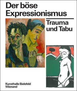 Der böse Expressionismus. Trauma und Tabu von Beiersdorf,  Leonie, Emmerichs,  Nils, Henze,  Wolfgang, Hülsewig-Johnen,  Jutta, Meschede,  Friedrich, Mund,  Henrike
