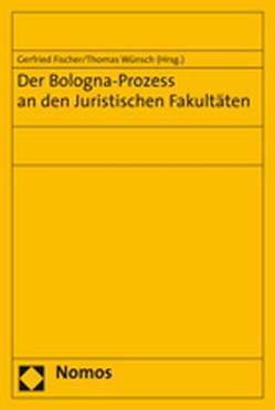 Der Bologna-Prozess an den Juristischen Fakultäten von Fischer,  Gerfried, Wünsch,  Thomas