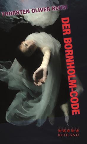 Der Bornholm-Code von Rehm,  Thorsten Oliver