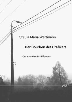 Der Bourbon des Grafikers von Wartmann,  Ursula Maria