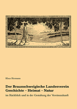 Der Braunschweigische Landesverein Geschichte – Heimat – Natur im Rückblick und in der Gestaltung der Vereinszukunft von Hermann,  Klaus
